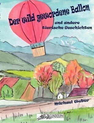 Der wild gewordene Ballon und andere tierische Geschichten als Buch