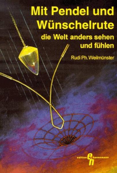Mit Pendel und Wünschelrute die Welt anders sehen und fühlen als Buch