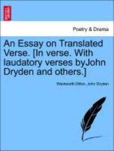 An Essay on Translated Verse. [In verse. With laudatory verses byJohn Dryden and others.] als Taschenbuch von Wentworth