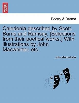 Caledonia described by Scott, Burns and Ramsay....