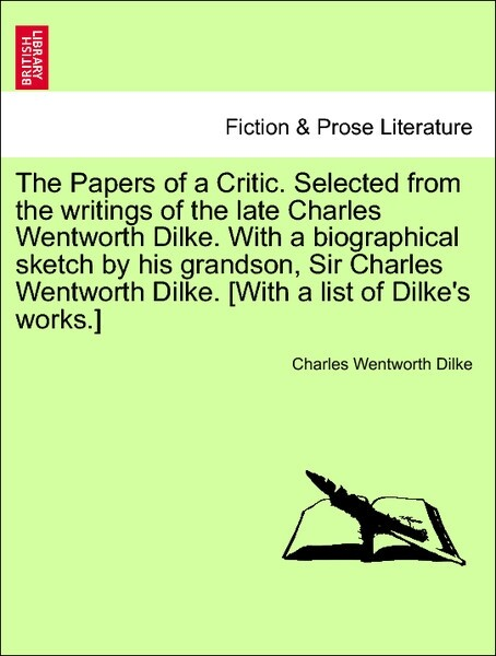 The Papers of a Critic. Selected from the writings of the late Charles Wentworth Dilke. With a biographical sketch by hi