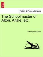 The Schoolmaster of Alton. A tale, etc. Vol. III. als Taschenbuch von Kenner pseud Deene - British Library, Historical Print Editions