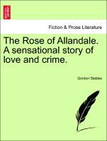 The Rose of Allandale. A sensational story of l...