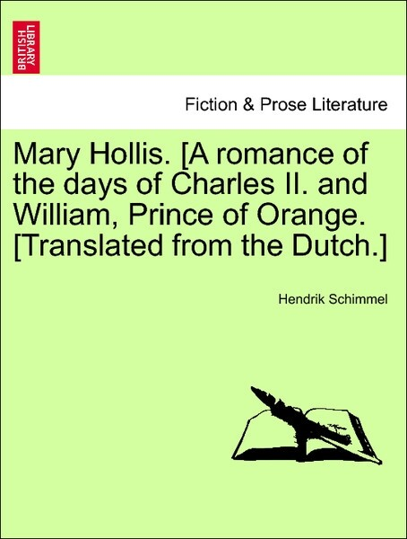 Mary Hollis. [A romance of the days of Charles II. and William, Prince of Orange. [Translated from the Dutch.] VOL. II als Taschenbuch von Hendrik... - British Library, Historical Print Editions