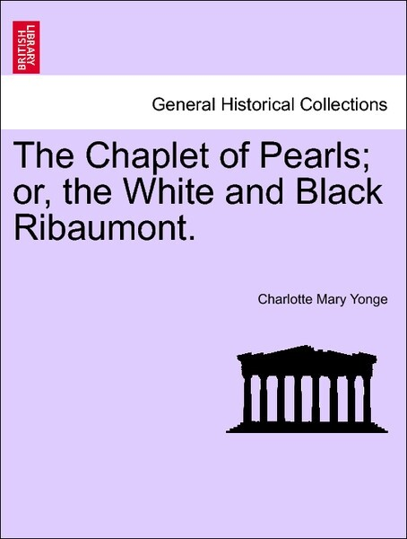 The Chaplet of Pearls; or, the White and Black Ribaumont. VOL. II als Taschenbuch von Charlotte Mary Yonge - British Library, Historical Print Editions