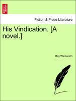 His Vindication. [A novel.] als Taschenbuch von May Wentworth