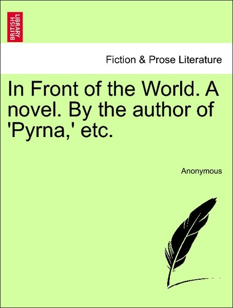 In Front of the World. A novel. By the author of ´Pyrna,´ etc. Vol. III als Taschenbuch von Anonymous - British Library, Historical Print Editions