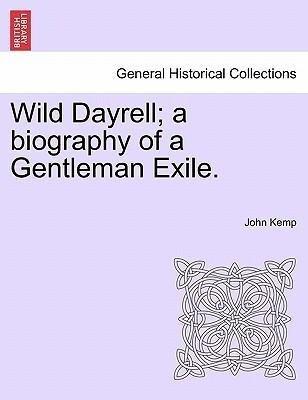Wild Dayrell; a biography of a Gentleman Exile. als Taschenbuch von John Kemp - British Library, Historical Print Editions