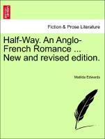 Half-Way. An Anglo-French Romance ... New and revised edition. als Taschenbuch von Matilda Edwards - British Library, Historical Print Editions