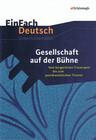 Gesellschaft auf der Bühne: Vom bürgerlichen Trauerspiel bis zum postdramatischen Theater. EinFach Deutsch Unterrichtsmodelle