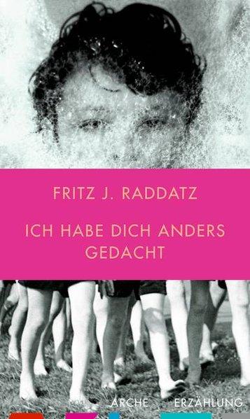 Ich habe Dich anders gedacht als Buch von Fritz J. Raddatz