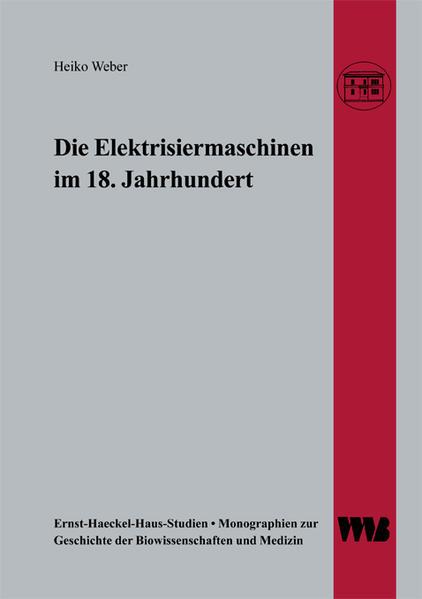 Die Elektrisiermaschinen im 18. Jahrhundert als Buch von Heiko Weber
