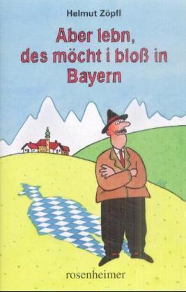 Aber lebn, des möcht i bloß in Bayern als Buch