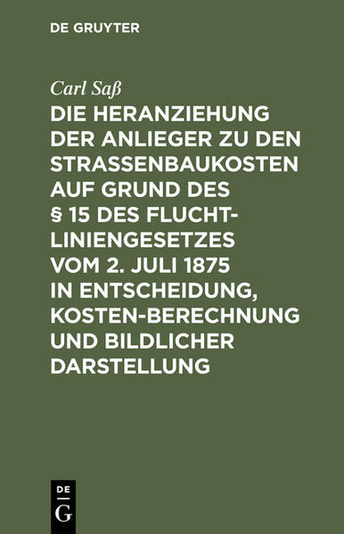 Die Heranziehung der Anlieger zu den Straßenbaukosten auf Grund des § 15 des Fluchtliniengesetzes vom 2. Juli 1875 in Entscheidung, Kostenberechnung und bildlicher Darstellung als Buch