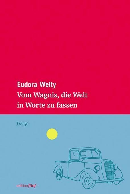 Vom Wagnis, die Welt in Worte zu fassen als Buch von Eudora Welty