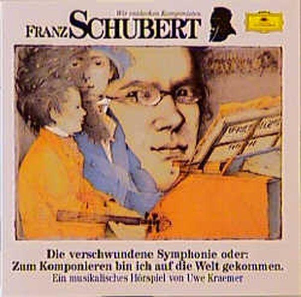 Franz Schubert. Die verschwundene Sinfonie. CD als Hörbuch