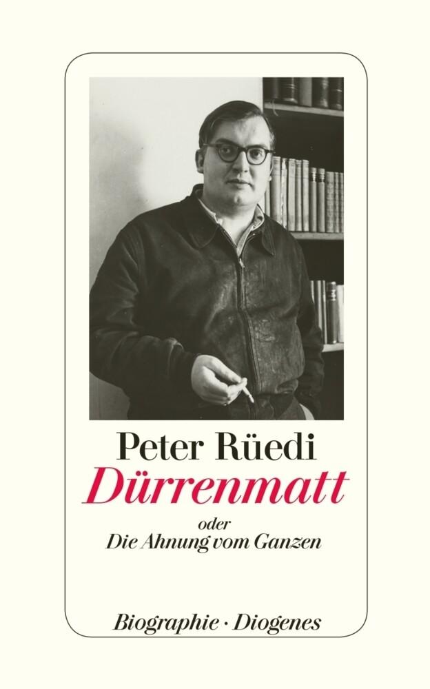 Dürrenmatt oder Die Ahnung vom Ganzen als Buch von Peter Rüedi