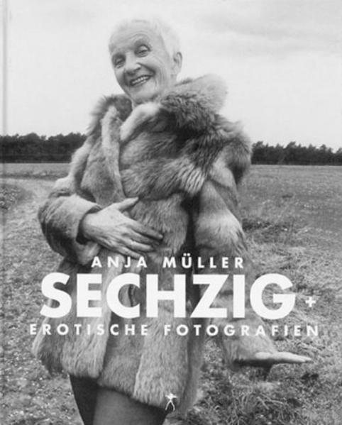 Sechzig +. Erotische Fotografien als Buch