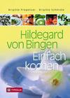 Hildegard von Bingen. Einfach Kochen