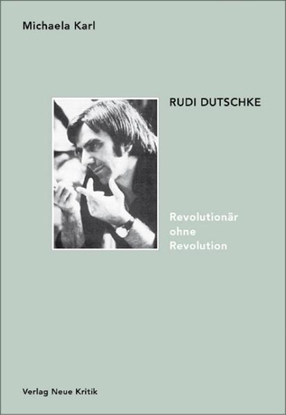 Rudi Dutschke. Revolutionär ohne Revolution als Buch