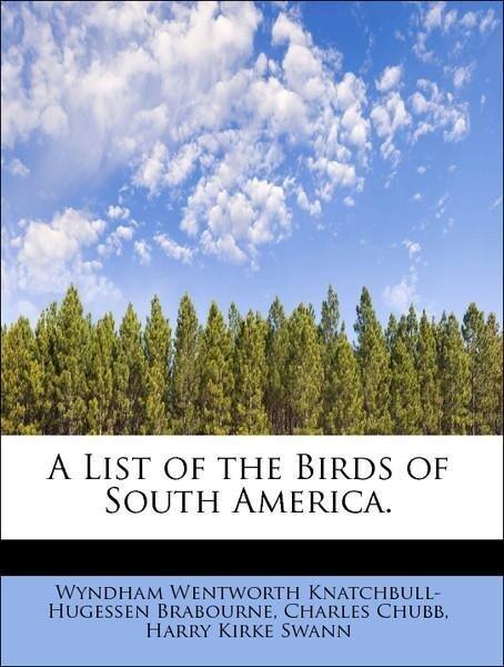 A List of the Birds of South America. als Taschenbuch von Wyndham Wentworth Knatchbull-Hugessen Brabourne, Charles Chubb