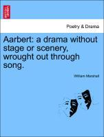 Aarbert: a drama without stage or scenery, wrought out through song. als Taschenbuch von William Marshall - British Library, Historical Print Editions