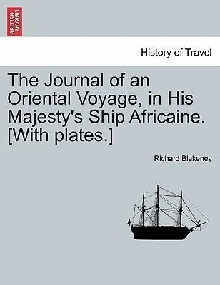 The Journal of an Oriental Voyage, in His Majesty´s Ship Africaine. [With plates.] als Taschenbuch von Richard Blakeney - British Library, Historical Print Editions
