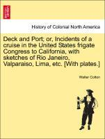 Deck and Port; or, Incidents of a cruise in the United States frigate Congress to California, with sketches of Rio Janeiro, Valparaiso, Lima, etc.... - British Library, Historical Print Editions