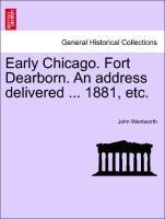 Early Chicago. Fort Dearborn. An address delivered ... 1881, etc. als Taschenbuch von John Wentworth