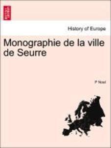 Monographie de la ville de Seurre als Taschenbuch von P Noel - British Library, Historical Print Editions