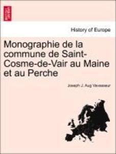 Monographie de la commune de Saint-Cosme-de-Vair au Maine et au Perche als Taschenbuch von Joseph J. Aug Vavasseur - British Library, Historical Print Editions