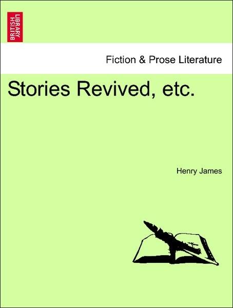 Stories Revived, etc. als Taschenbuch von Henry James - British Library, Historical Print Editions