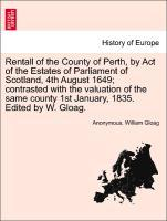 Rentall of the County of Perth, by Act of the Estates of Parliament of Scotland, 4th August 1649; contrasted with the valuation of the same county... - British Library, Historical Print Editions