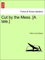 Cut by the Mess. [A tale.] als Taschenbuch von Arthur Louis Keyser - British Library, Historical Print Editions