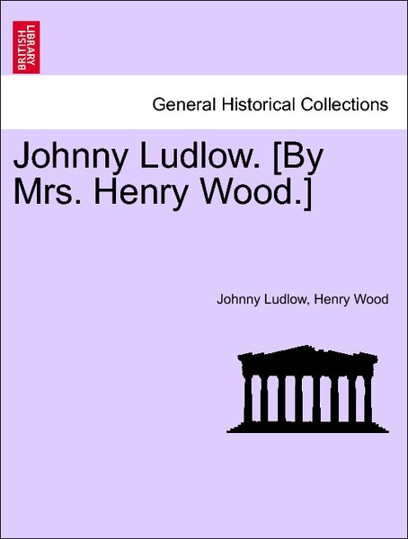 Johnny Ludlow. [By Mrs. Henry Wood.] VOL. II als Taschenbuch von Johnny Ludlow, Henry Wood - British Library, Historical Print Editions