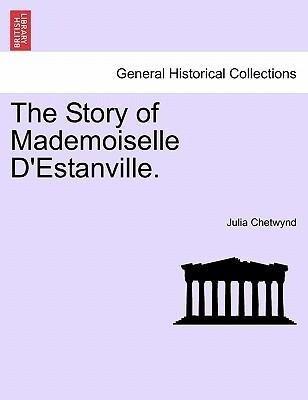 The Story of Mademoiselle D´Estanville. VOLUME I als Taschenbuch von Julia Chetwynd - British Library, Historical Print Editions
