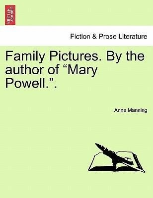 Family Pictures. By the author of Mary Powell.. als Taschenbuch von Anne Manning - British Library, Historical Print Editions