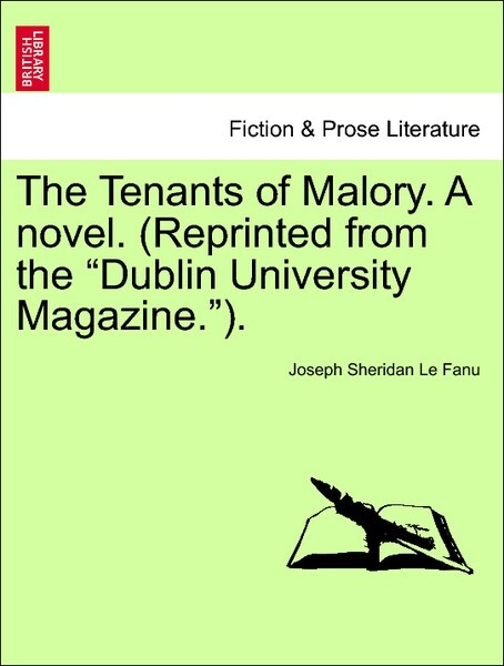The Tenants of Malory. A novel. (Reprinted from the Dublin University Magazine.). VOL. I als Taschenbuch von Joseph Sheridan Le Fanu - British Library, Historical Print Editions
