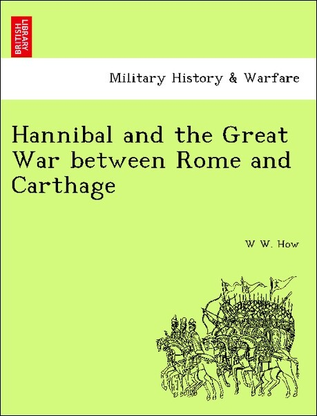 Hannibal and the Great War between Rome and Carthage als Taschenbuch von W W. How - British Library, Historical Print Editions