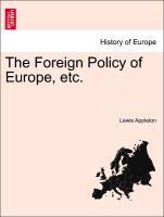 The Foreign Policy of Europe, etc. als Taschenbuch von Lewis Appleton - British Library, Historical Print Editions