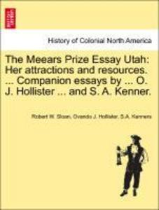 The Meears Prize Essay Utah: Her attractions and resources. ... Companion essays by ... O. J. Hollister ... and S. A. Kenner. als Taschenbuch von ...