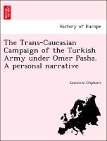The Trans-Caucasian Campaign of the Turkish Army under Omer Pasha. A personal narrative als Taschenbuch von Laurence Oliphant - British Library, Historical Print Editions