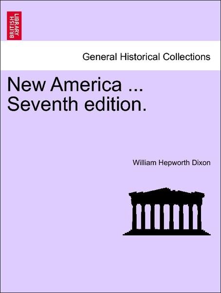 New America ... Seventh edition. VOL.I als Taschenbuch von William Hepworth Dixon - British Library, Historical Print Editions