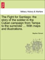 The Fight for Santiago: the story of the soldier in the Cuban campaign from Tampa to the surrender ... With maps and illustrations. als Taschenbuc... - British Library, Historical Print Editions