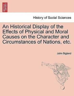 An Historical Display of the Effects of Physical and Moral Causes on the Character and Circumstances of Nations, etc. als Taschenbuch von John Bigland - British Library, Historical Print Editions