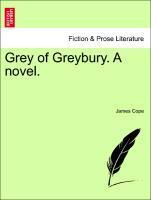 Grey of Greybury. A novel. Vol. II als Taschenbuch von James Cope - British Library, Historical Print Editions