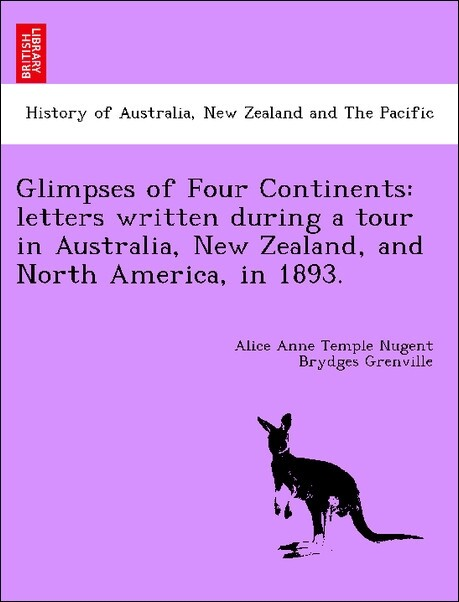 Glimpses of Four Continents: letters written during a tour in Australia, New Zealand, and North America, in 1893. als Taschenbuch von Alice Anne T... - British Library, Historical Print Editions