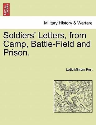 Soldiers´ Letters, from Camp, Battle-Field and ...