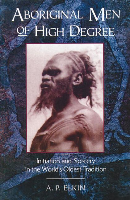 Aboriginal Men of High Degree: Initiation and Sorcery in the World's Oldest Tradition als Taschenbuch