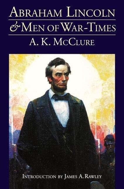 Abraham Lincoln and Men of War-Times: Some Personal Recollections of War and Politics During the Lincoln Administration (Fourth Edition) als Taschenbuch